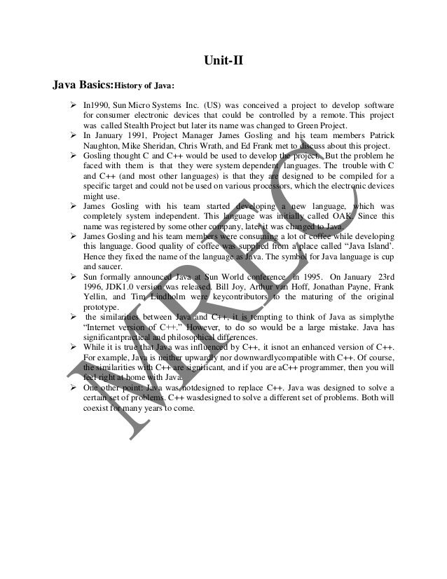 Unit-IIJava Basics:History of Java:     In1990, Sun Micro Systems Inc. (US) was conceived a project to develop software  ...