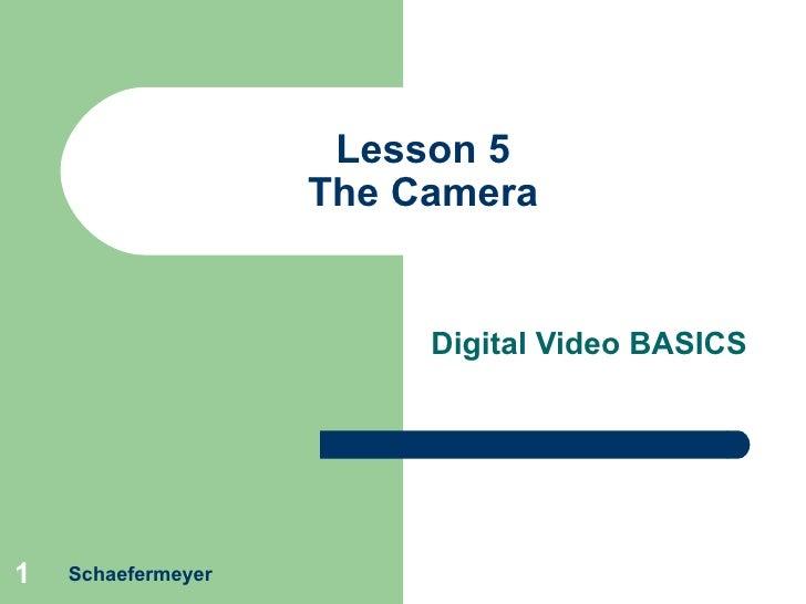 Lesson 5 The Camera Digital Video BASICS Schaefermeyer