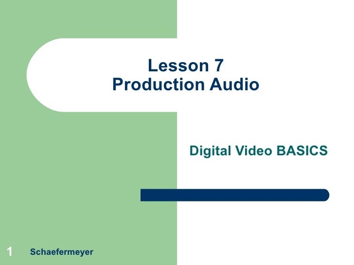 Lesson 7 Production Audio Digital Video BASICS Schaefermeyer