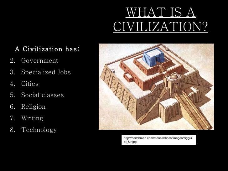 WHAT IS A CIVILIZATION? <ul><li>A Civilization has: </li></ul><ul><li>Government </li></ul><ul><li>Specialized Jobs </li><...