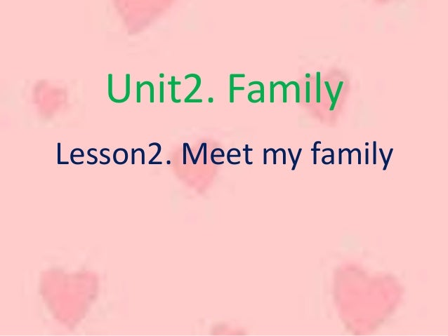 Unit2. FamilyLesson2. Meet my family
