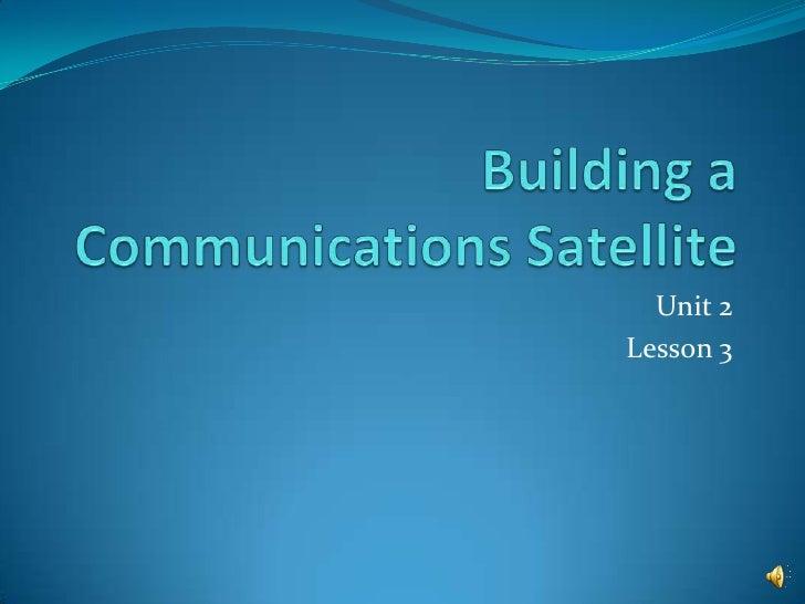 Building a Communications Satellite<br />Unit 2<br />Lesson 3<br />