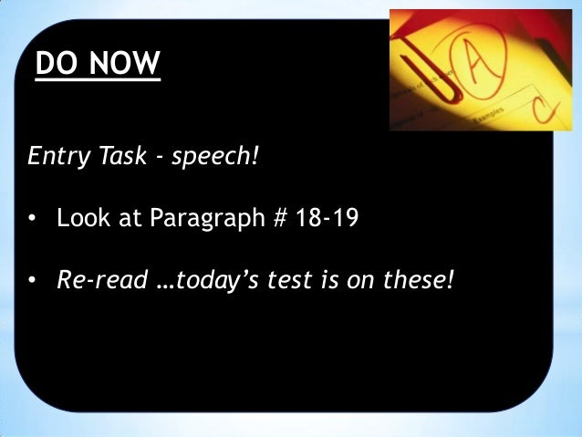 DO NOW Entry Task - speech! • Look at Paragraph # 18-19 • Re-read …today's test is on these!