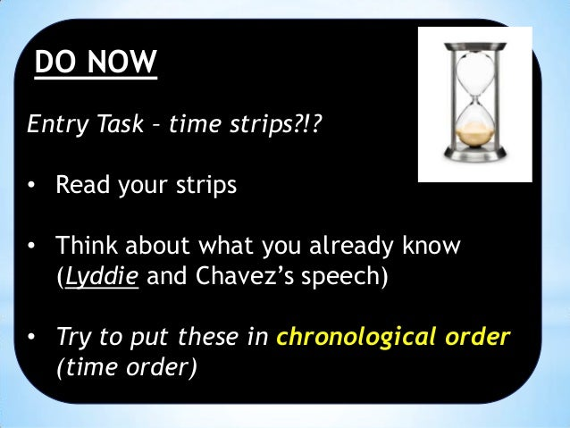 DO NOW Entry Task – time strips?!? • Read your strips  • Think about what you already know (Lyddie and Chavez's speech) • ...