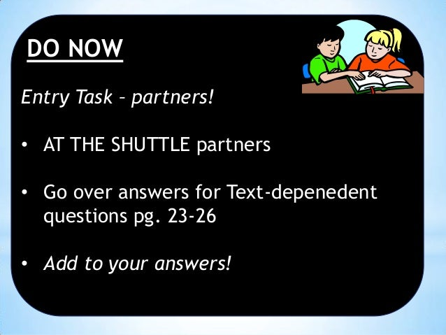 DO NOW Entry Task – partners! • AT THE SHUTTLE partners  • Go over answers for Text-depenedent questions pg. 23-26 • Add t...