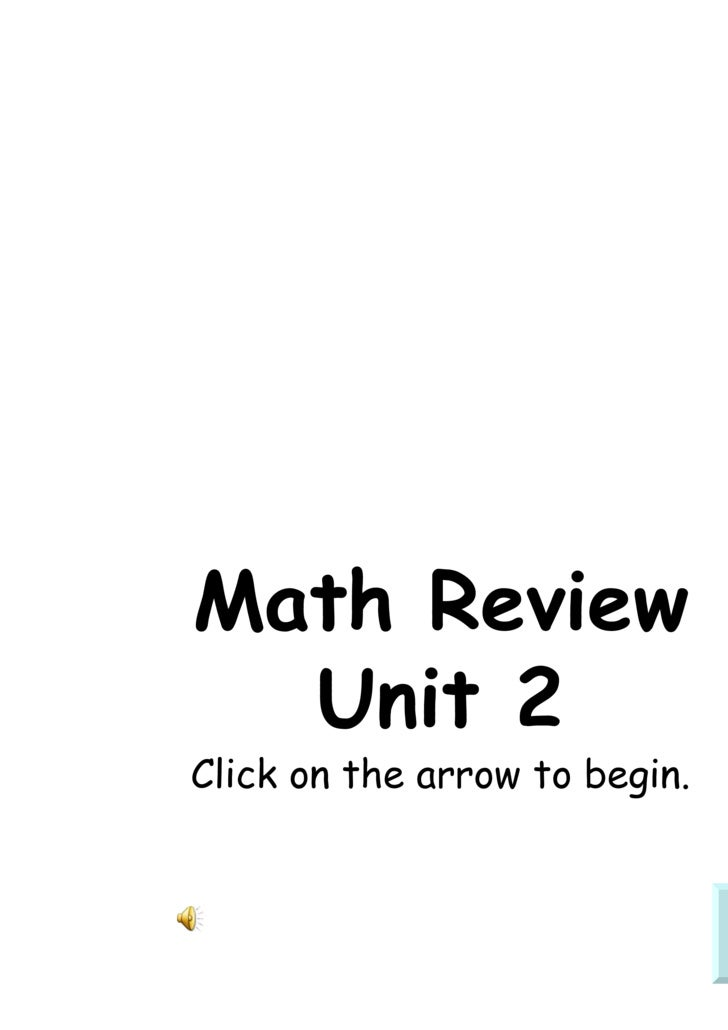 Math Review Unit 2 Click on the arrow to begin.