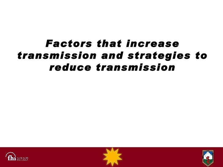 Factors that increase transmission and strategies to reduce transmission