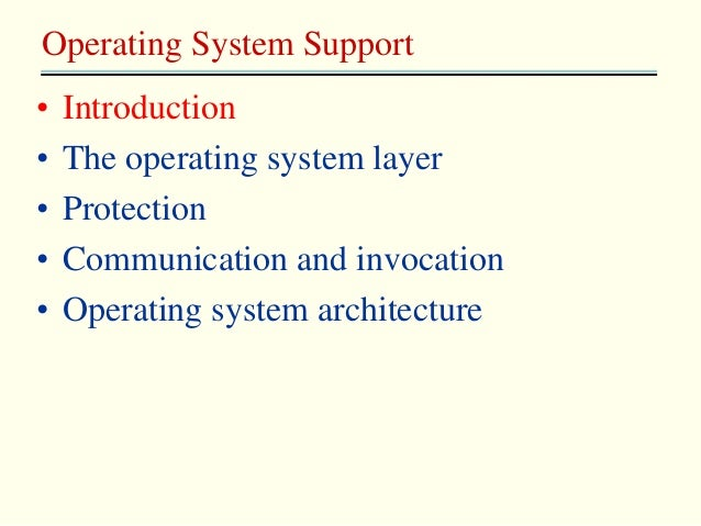 • Introduction • The operating system layer • Protection • Communication and invocation • Operating system architecture Op...