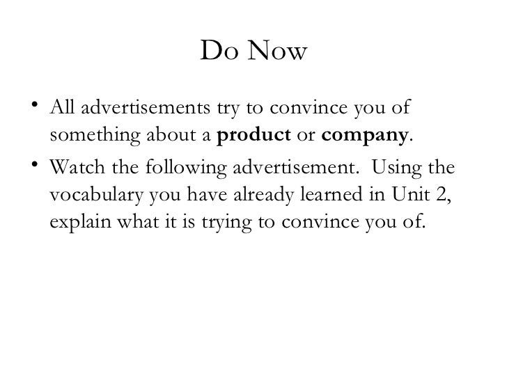 Do Now <ul><li>All advertisements try to convince you of something about a  product  or  company . </li></ul><ul><li>Watch...