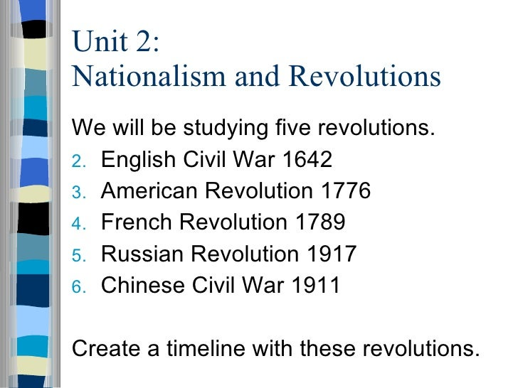 Unit 2: Nationalism and Revolutions <ul><li>We will be studying five revolutions. </li></ul><ul><li>English Civil War 1642...