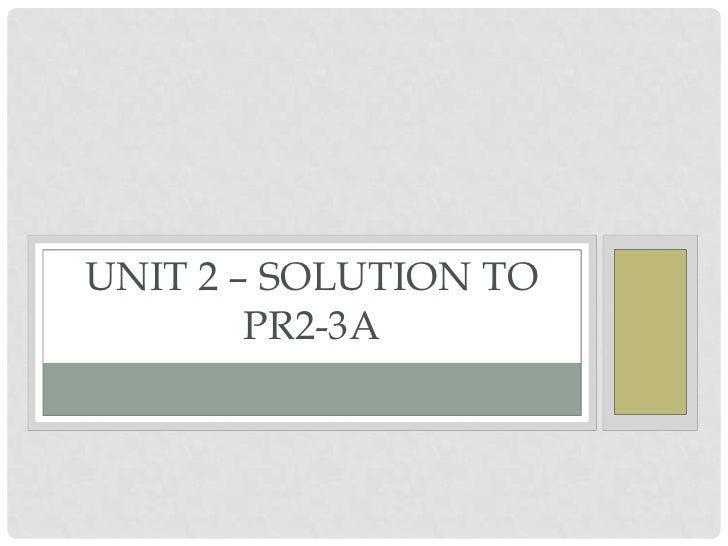 Unit 2 – Solution to PR2-3A<br />