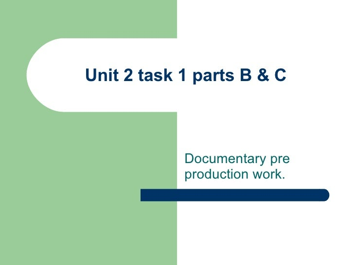Unit 2 task 1 parts B & C Documentary pre production work.