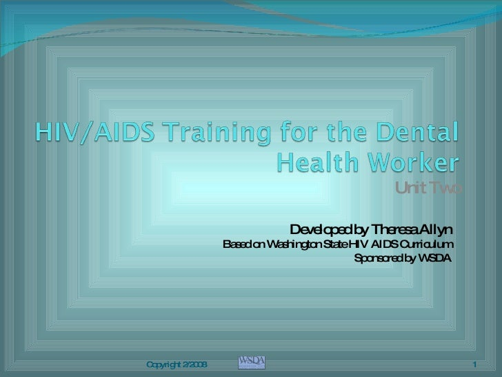 Unit Two Developed by Theresa Allyn Based on Washington State HIV AIDS Curriculum Sponsored by WSDA Copyright 2/2008