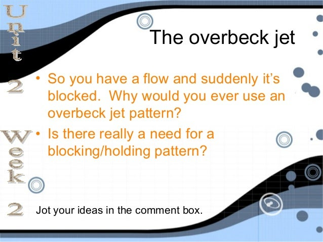 The overbeck jet• So you have a flow and suddenly it's  blocked. Why would you ever use an  overbeck jet pattern?• Is ther...