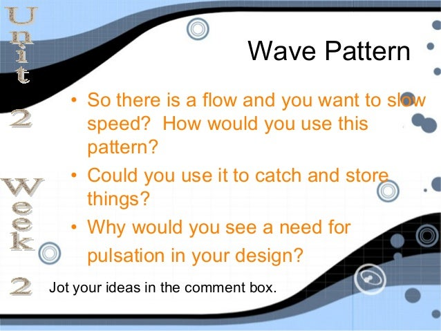 Wave Pattern   • So there is a flow and you want to slow     speed? How would you use this     pattern?   • Could you use ...