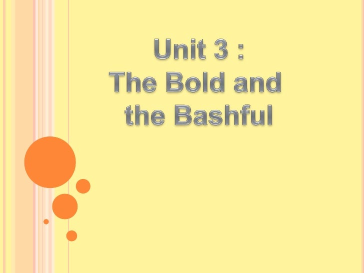 Unit 3 :<br />TheBold and <br />theBashful<br />