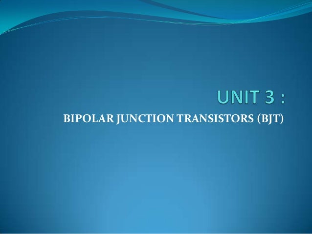 BIPOLAR JUNCTION TRANSISTORS (BJT)
