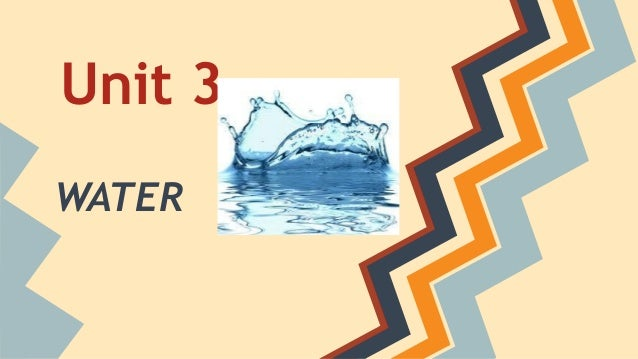 Unit 3 - WATER