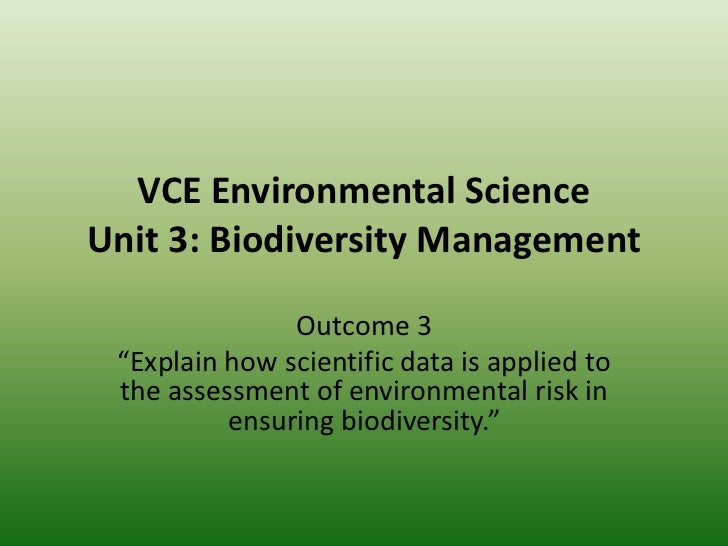 "VCE Environmental ScienceUnit 3: Biodiversity Management<br />Outcome 3<br />""Explain how scientific data is applied to th..."