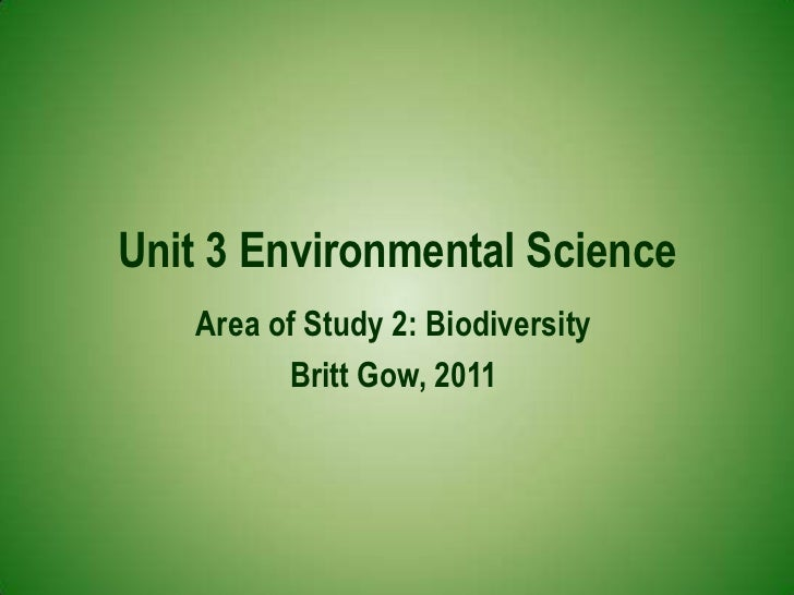 Unit 3 Environmental Science<br />Area of Study 2: Biodiversity<br />Britt Gow, 2011<br />
