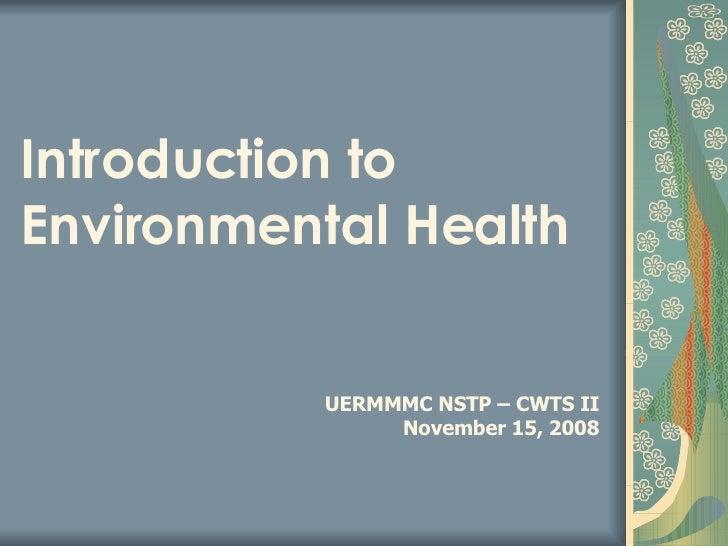 Introduction to Environmental Health UERMMMC NSTP – CWTS II November 15, 2008