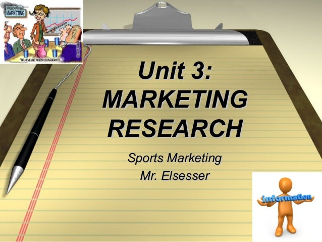 1 Unit 3:Unit 3: MARKETINGMARKETING RESEARCHRESEARCH Sports MarketingSports Marketing Mr. ElsesserMr. Elsesser