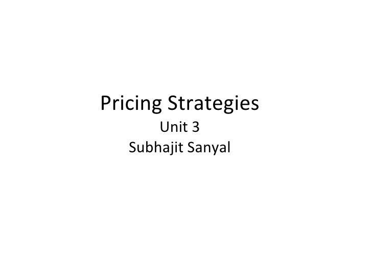 Pricing Strategies Unit 3 Subhajit Sanyal