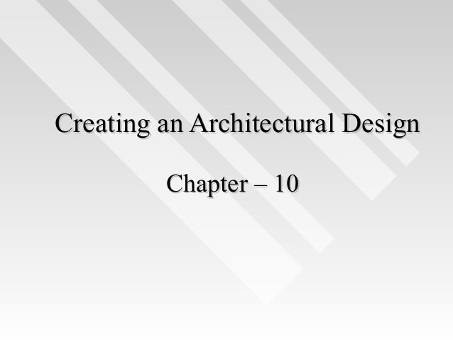Chapter – 10Chapter – 10 Creating an Architectural DesignCreating an Architectural Design