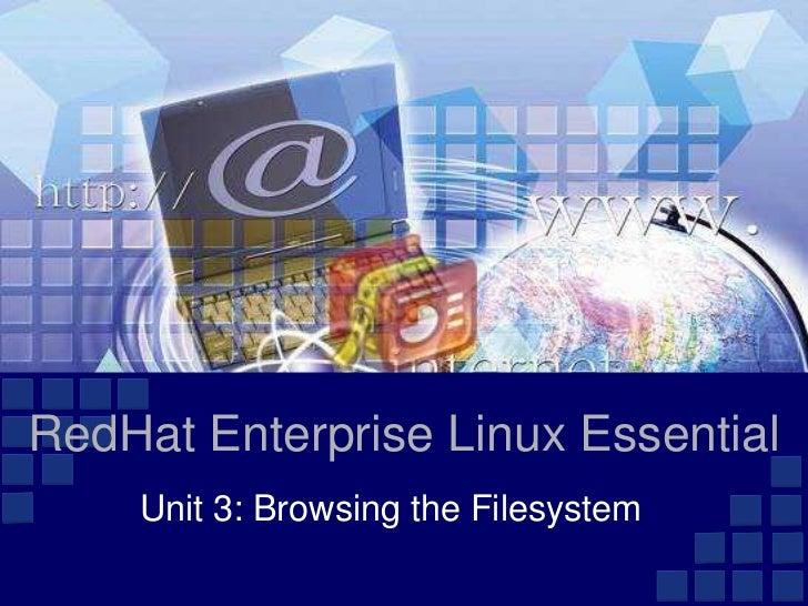 RedHat Enterprise Linux Essential    Unit 3: Browsing the Filesystem