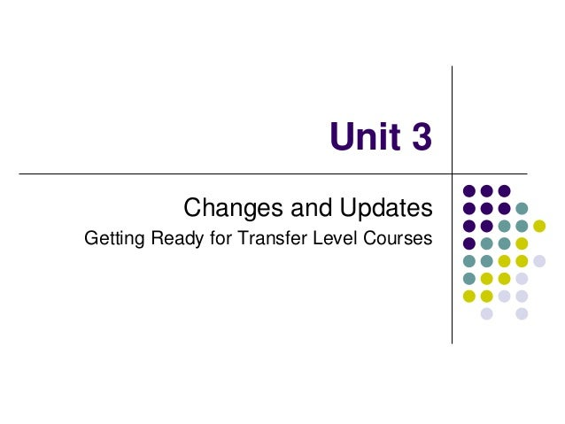 Unit 3 Changes and Updates Getting Ready for Transfer Level Courses