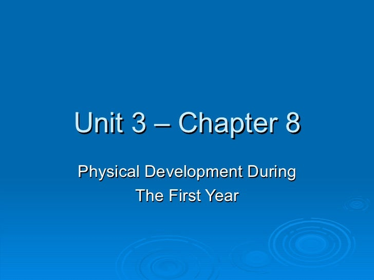 Unit 3 – Chapter 8 Physical Development During The First Year