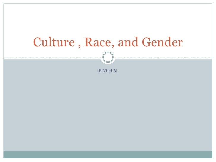 Culture , Race, and Gender           PMHN
