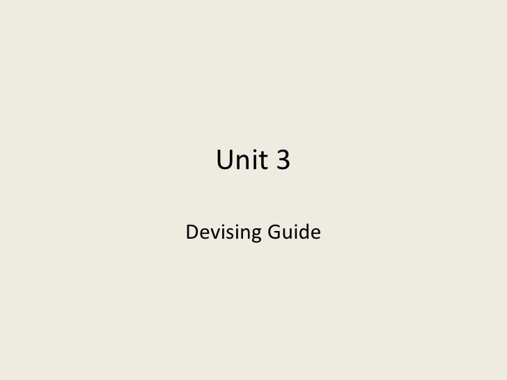 Unit 3Devising Guide