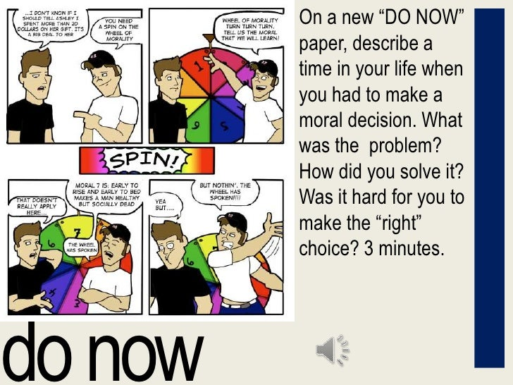 "On a new ""DO NOW"" paper, describe a time in your life when you had to make a moral decision. What was the  problem? How di..."