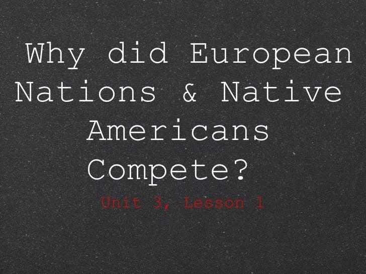 Why did European Nations & Native Americans Compete?  <ul><li>Unit 3, Lesson 1 </li></ul>