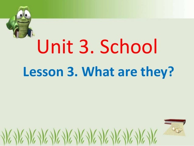 Unit 3. SchoolLesson 3. What are they?