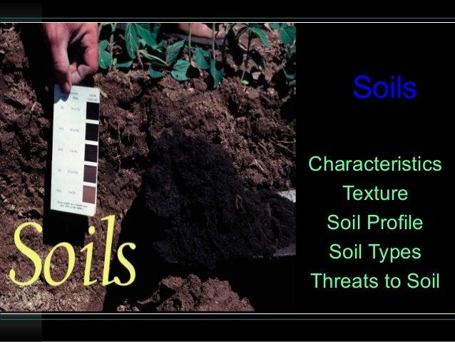 SoilsCharacteristics   Texture Soil Profile  Soil TypesThreats to Soil