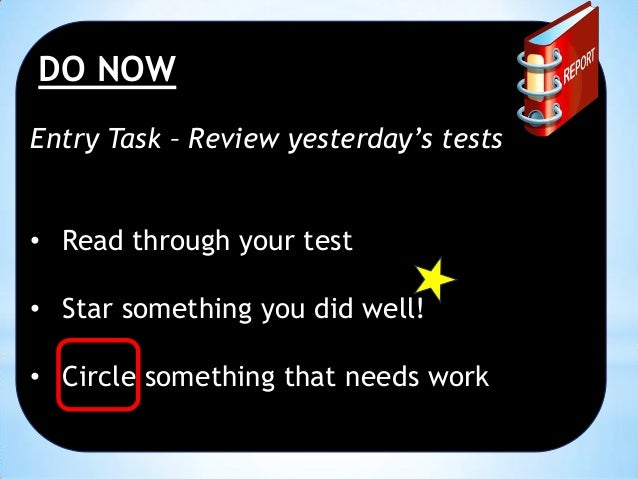DO NOW Entry Task – Review yesterday's tests • Read through your test • Star something you did well!  • Circle something t...