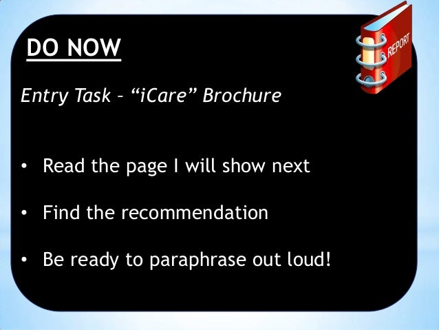 """DO NOW Entry Task – """"iCare"""" Brochure • Read the page I will show next • Find the recommendation  • Be ready to paraphrase ..."""