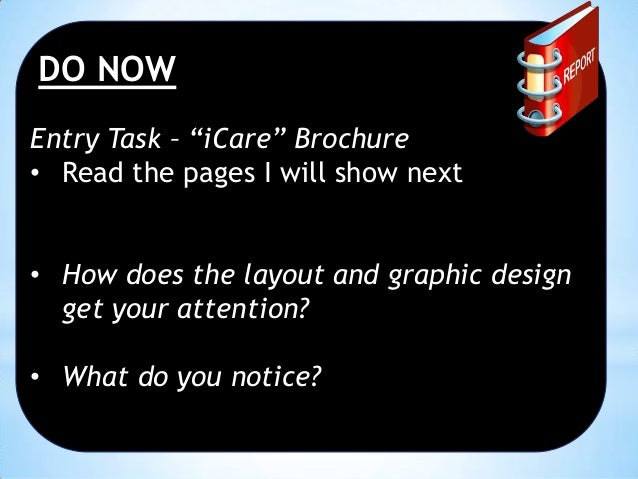 "DO NOW Entry Task – ""iCare"" Brochure • Read the pages I will show next  • How does the layout and graphic design get your ..."
