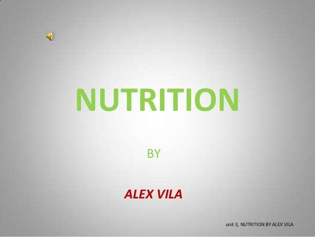 NUTRITION BY ALEX VILA unit 3, NUTRITION BY ALEX VILA