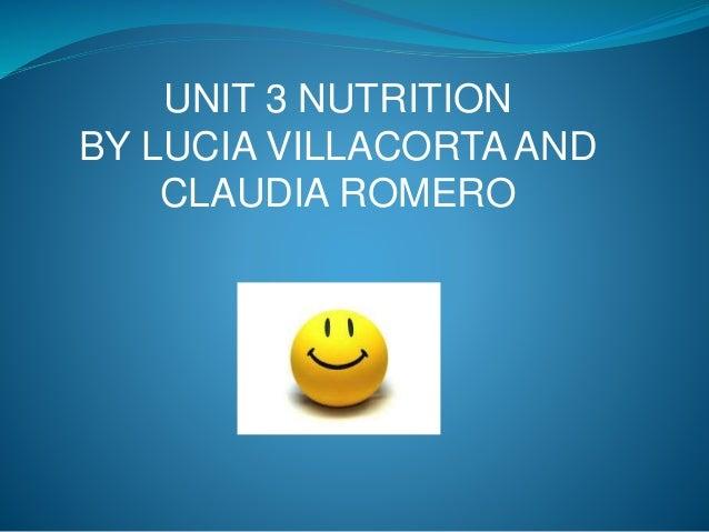 UNIT 3 NUTRITION BY LUCIA VILLACORTA AND CLAUDIA ROMERO