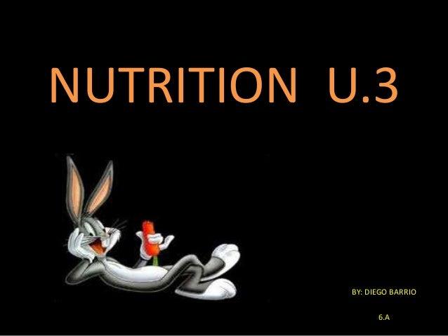 NUTRITION U.3 BY: DIEGO BARRIO 6.A