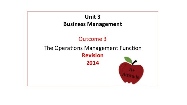 Unit	   3	    Business	   Management	    	    Outcome	   3	   	    The	   Opera/ons	   Management	   Func/on	   	    Rev...