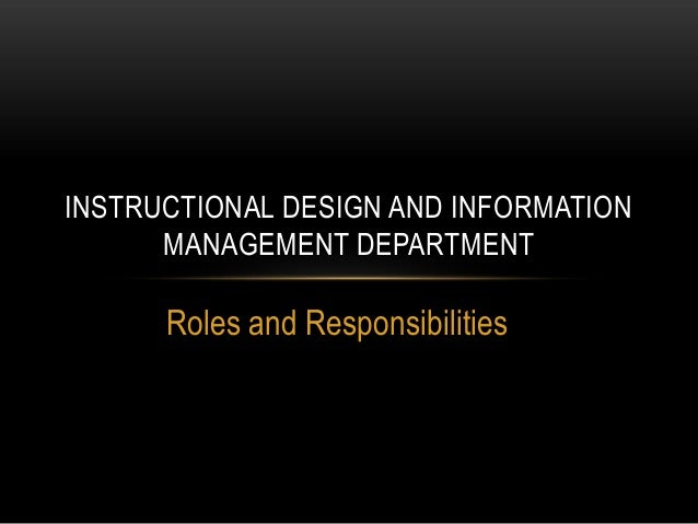 INSTRUCTIONAL DESIGN AND INFORMATION MANAGEMENT DEPARTMENT  Roles and Responsibilities