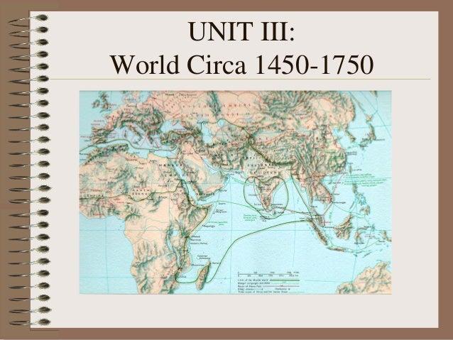 UNIT III:World Circa 1450-1750