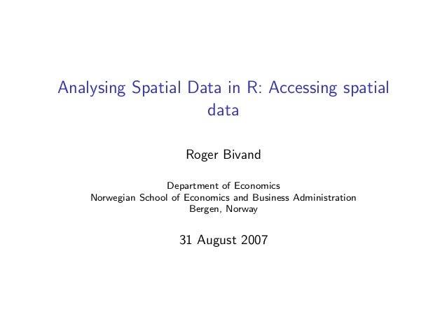 Analysing Spatial Data in R: Accessing spatialdataRoger BivandDepartment of EconomicsNorwegian School of Economics and Bus...