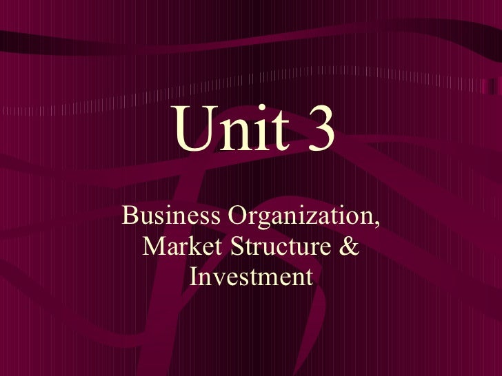 Business Organization, Market Structure & Investment Unit 3