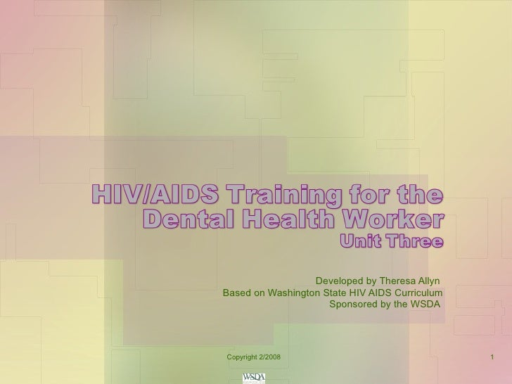 Developed by Theresa Allyn  Based on Washington State HIV AIDS Curriculum Sponsored by the WSDA  Copyright 2/2008