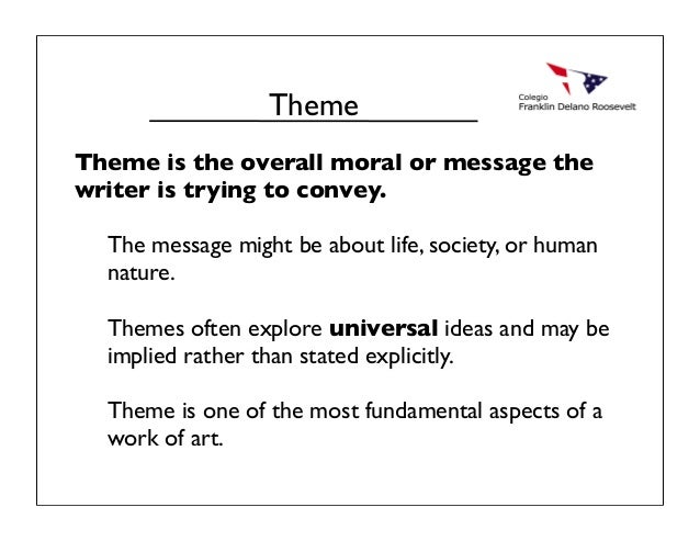 Theme is the overall moral or message the writer is trying to convey. The message might be about life, society, or human n...